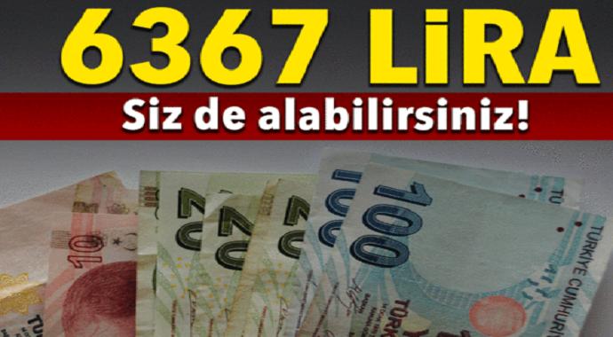 6 bin 367 lira sizde alabilirsiniz...