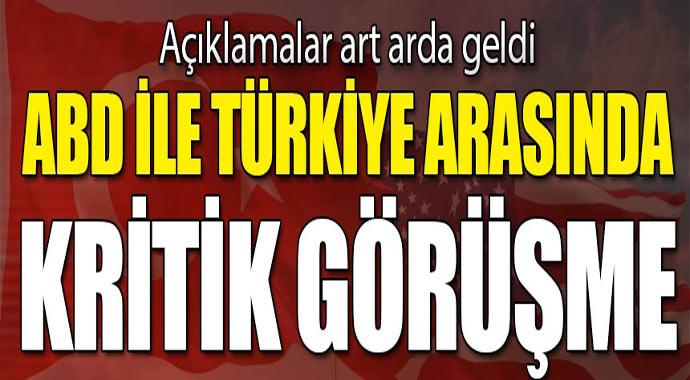 ABD ile Türkiye arasında kritik görüşme! Ayrıntılar art arda açıklandı