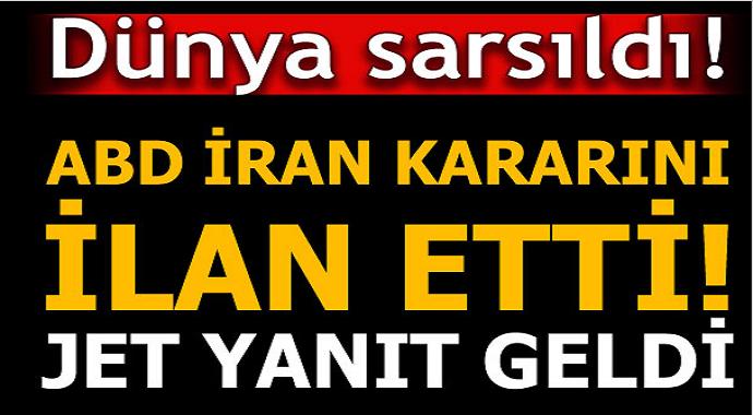 ABD İran kararını ilan etti jet yanıt geldi!