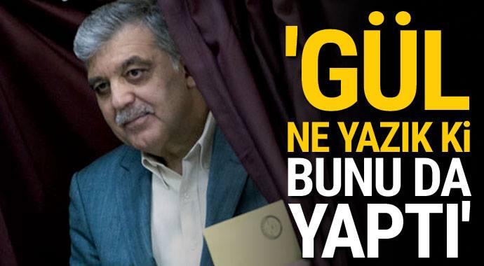 Abdullah Gül, ne yazık ki bunu da yaptı
