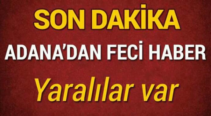 Adana'dan feci haber yaralılar var