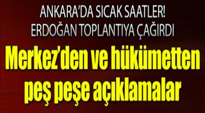 Ankara' da sıcak saatler! Erdoğan toplantıya çağırdı