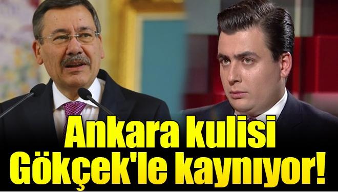 Ankara kulisi Gökçek'le kaynıyor!