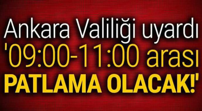 Ankara valiliği uyardı 09.00-11:00 arası patlama olacak