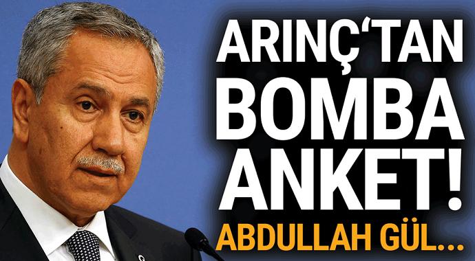 Arınç'tan bomba anket: Abdullah Gül...
