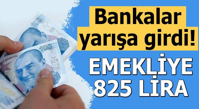 Bankalar yarışa girdi! Emekliye 825 lira...