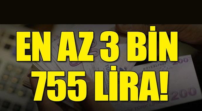 Beklenen haber geldi! En az 3 bin 755 lira...