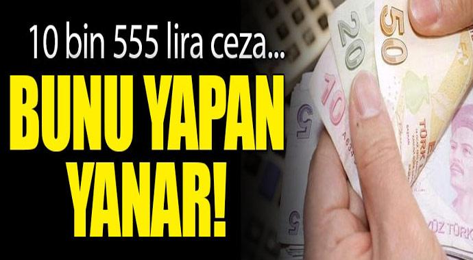 Bunu yapan yanar! 10 bin 555 lira ceza...