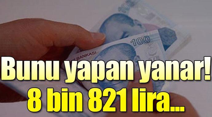 Bunu yapan yanar 8 bin 821 lira