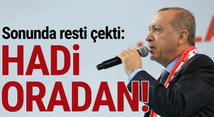 Cumhurbaşkanı Erdoğan resti çekti: Hadi oradan