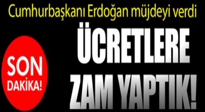 Cumhurbaşkanı Erdoğan müjdeyi verdi ücretlere zam yaptık