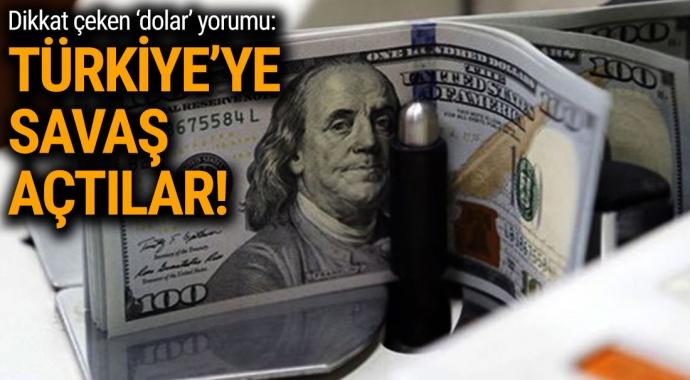 Dikkat çeken dolar yorumu: Türkiye'ye savaş açtılar
