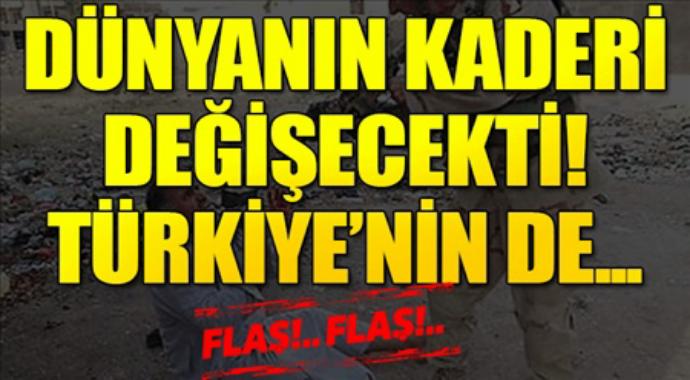 Dünyanın kaderi değişecekti Türkiyeninde