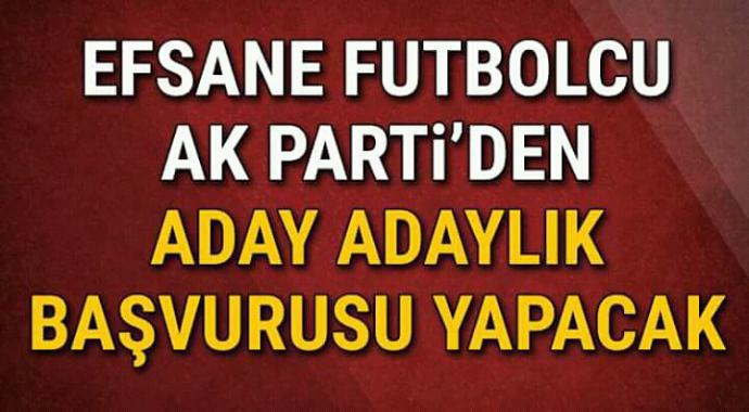 Efsane futbolcu ak parti'den adaylık başvurusu yapacak