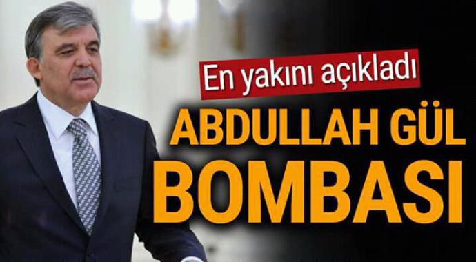 En yakını açıklandı abdullah gül bombası