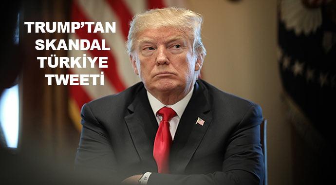 ABD Başkanı Trump'tan skandal Türkiye tweeti