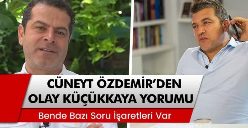 Gazeteci Cüneyt Özdemir'den Olay İsmail Küçükkaya Yorumu