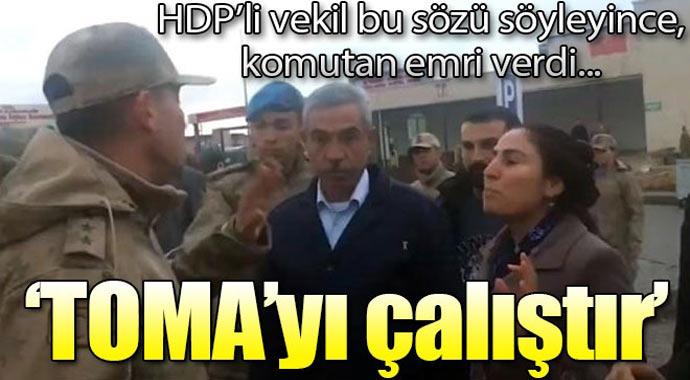 HDP'li vekil, 'saygı duyacaksın' deyince komutan: TOMA'yı çalıştır