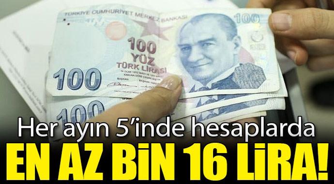 Her ayın 5'inde hesablarda! En az Bin 16 Lira