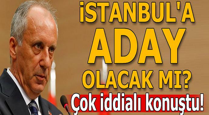 İstanbul'a aday olacak mı? Muharrem İnce'den çarpıcı açıklamalar...