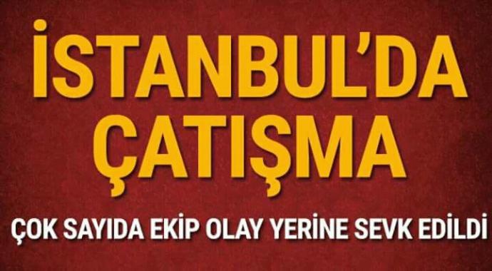 İstanbul'da çatışma çıktı ölü ve yaralılar var