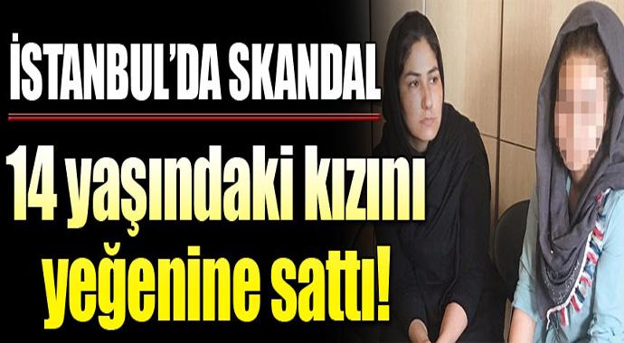 İstanbul'da Mide Bulandıran Olay! 14 Yaşındaki Kızını Yeğenine Sattı