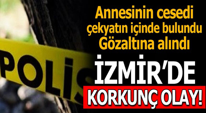 Korkunç! İzmir'de çekyatın içinde kadın cesedi bulundu