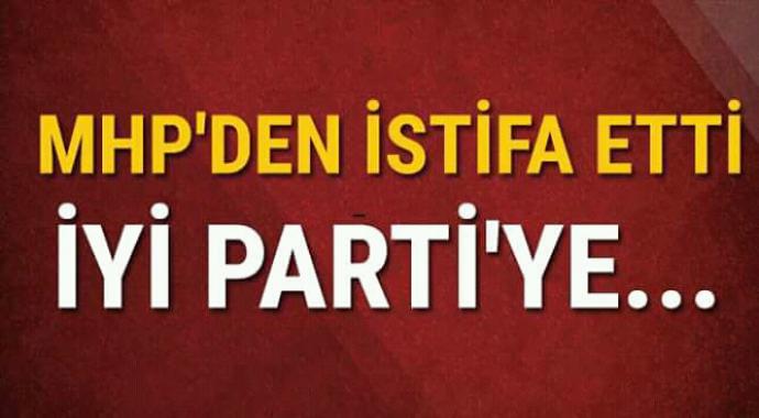 MHP'den istifa etti iyi partiye...