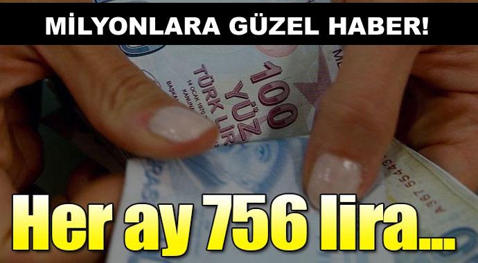 Milyonlarca kişiye güzel haber! Her ay 750 lira...