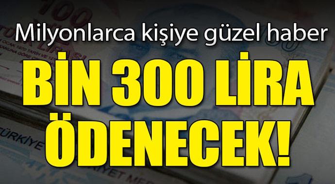 Milyonlarca kişiye güzel haber! Bin 300 lira ödeyecek...