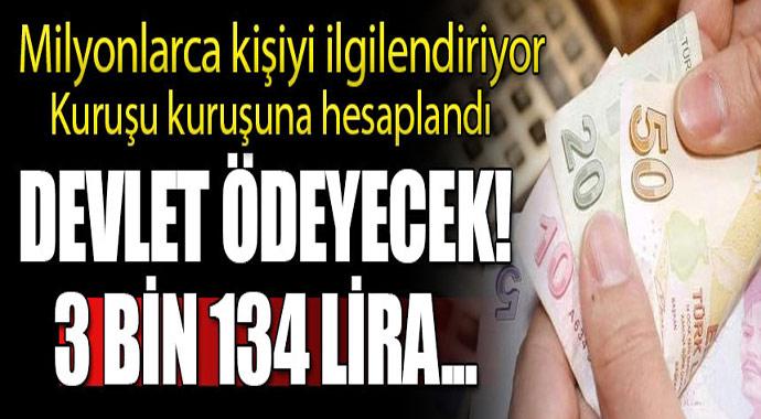 Milyonlarca kişiyi ilgilendiriyor kuruşu kuruşuna hesaplandı! Devlet 3 bin 13 lira ödeyecek