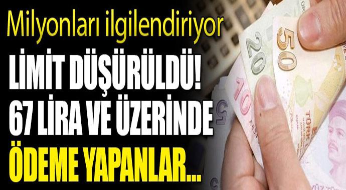 Milyonları ilgilendiriyor limit düşürüldü! 67 lira üzeri ödeme yapanlar...