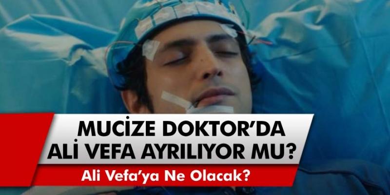 Mucize Doktor Dizisi'nin O İsim Diziden Ayrılıyor Mu? Ali Vefa'ya Ne Olacak?