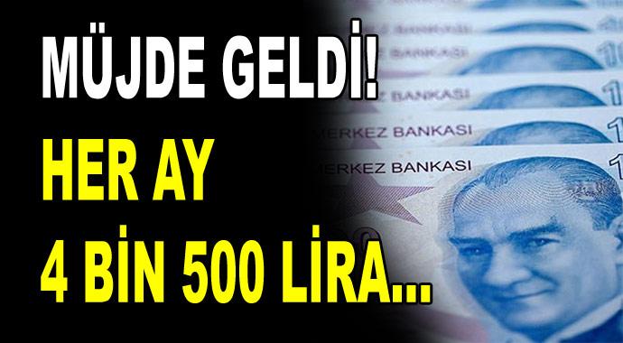 Müjde geldi! Her ay 4 bin 500 lira...