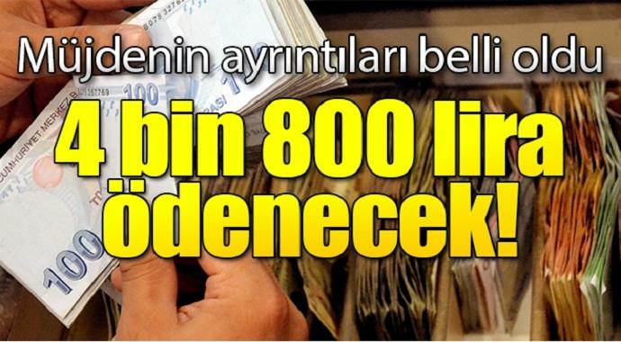 Müjdenin ayrıntıları belli oldu 4 bin 800 lira ödenecek!