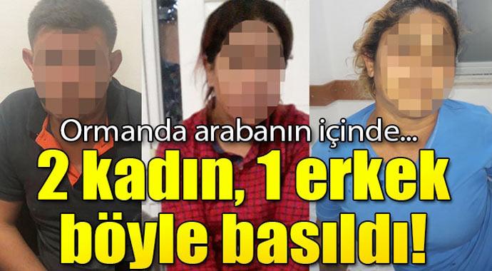 Ormanın içinde 2 kadın 1 erkek böyle yakalandı