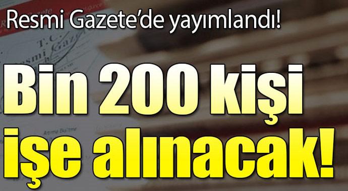 Resmi Gazete'de yayımlandı bin 200 kişi işe alınacak!