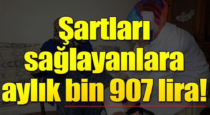 Şartları sağlayanlar aylık bin 907 lira alabiliyor!