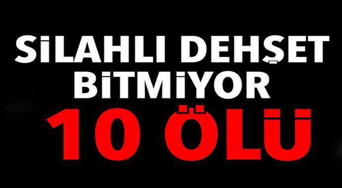 silahlı dehşet bitmiyor! Türkiye kan gölüne döndü 10 ölü