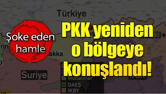 Şok eden hamle PKK yeniden o bölgeye konuşlandı!