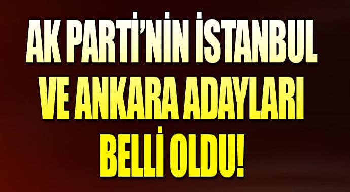 Son dakika: AK Parti'nin İstanbul ve Ankara adayı belli oldu