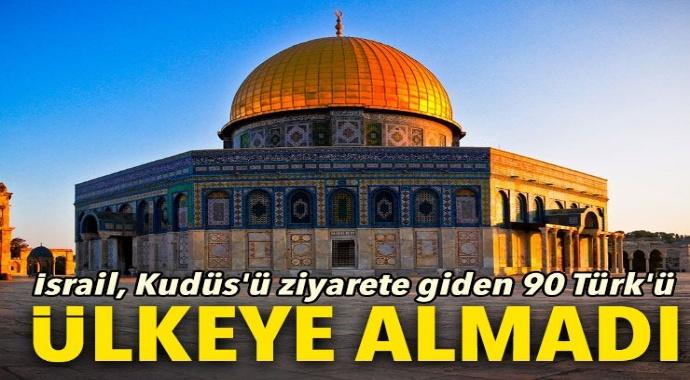 Son Dakika: İsrail zulmü! 90 Türk Filistin'den geri cevrildi...
