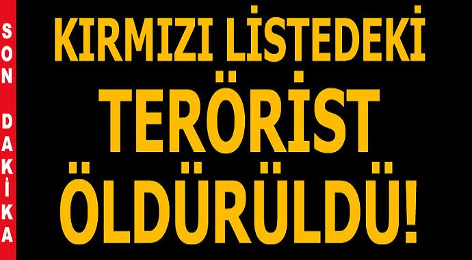 Kırmızı listede ismi bulunan terörist öldürüldü!