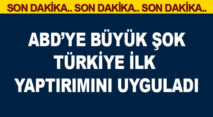 Son Dakika Türkiye'den ABD'ye ilk darbe