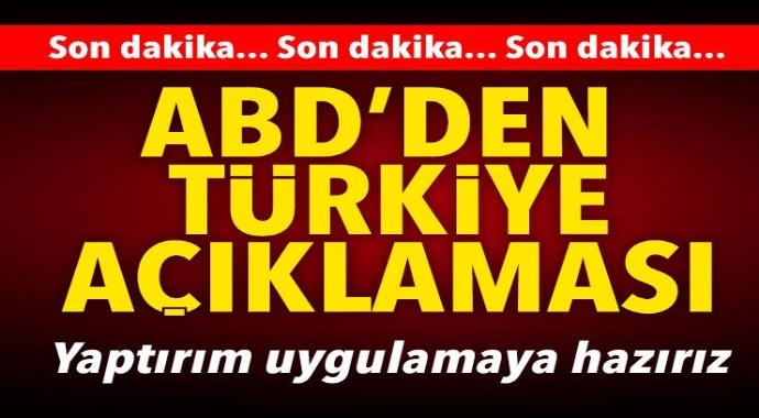 Son Dakika:ABD'den flaş Türkiye açıklaması