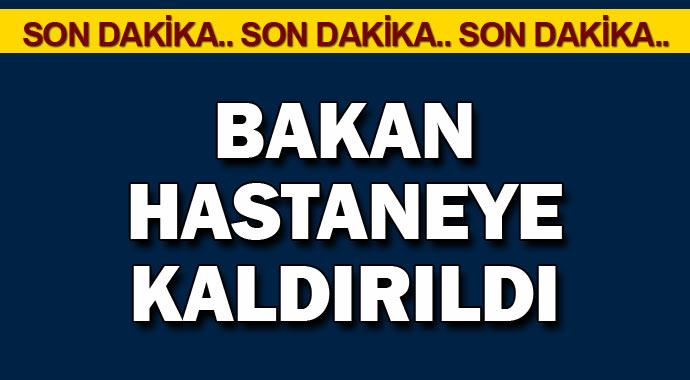 #SONDAKİKA BAKAN HASTANEYE KALDIRILDI