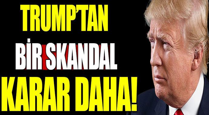 Trump Skandallara doymuyor! Türkiye'yi zorlayacak bir karara daha imza attı