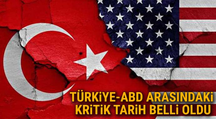 Türkiye-ABD arasındaki kritik tarih belli oldu