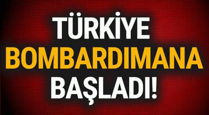 Türkiye bombardımana başladı