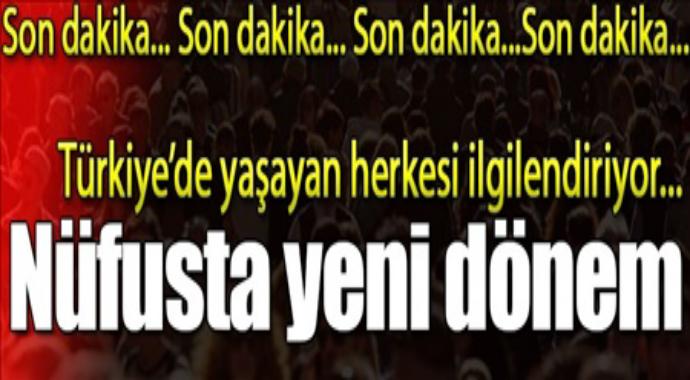 Türkiye'de yaşayan herkesi ilgilendiriyo nüfüsta yeni dönem